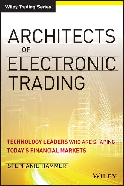 Stephanie Hammer Architects of Electronic Trading. Technology Leaders Who Are Shaping Today's Financial Markets ifma eric teicholz technology for facility managers the impact of cutting edge technology on facility management