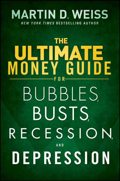 Martin D. Weiss The Ultimate Money Guide for Bubbles, Busts, Recession and Depression martin d weiss the ultimate depression survival guide protect your savings boost your income and grow wealthy even in the worst of times