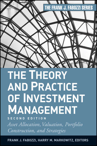 Frank J. Fabozzi The Theory and Practice of Investment Management. Asset Allocation, Valuation, Portfolio Construction, and Strategies bob litterman modern investment management an equilibrium approach