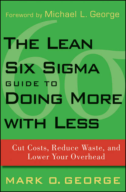 Фото - Mark George O. The Lean Six Sigma Guide to Doing More With Less. Cut Costs, Reduce Waste, and Lower Your Overhead ian cox visual six sigma making data analysis lean