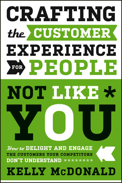 Kelly McDonald Crafting the Customer Experience For People Not Like You. How to Delight and Engage the Customers Your Competitors Don't Understand the innovative sale unleash your creativity for better customer solutions and extraordinary results
