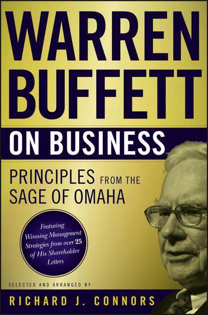 Warren Buffett Warren Buffett on Business. Principles from the Sage of Omaha