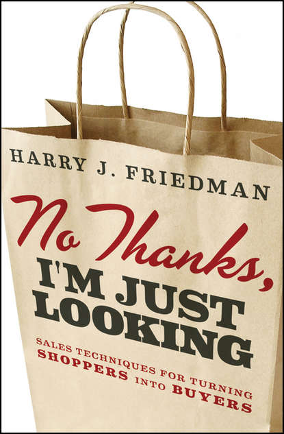 Harry Friedman J. No Thanks, I'm Just Looking. Sales Techniques for Turning Shoppers into Buyers