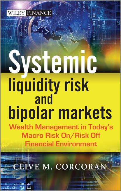 Фото - Clive Corcoran M. Systemic Liquidity Risk and Bipolar Markets. Wealth Management in Today's Macro Risk On / Risk Off Financial Environment michael toma the risk of trading mastering the most important element in financial speculation