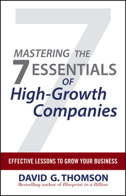 David Thomson G. Mastering the 7 Essentials of High-Growth Companies. Effective Lessons to Grow Your Business steven little s the 7 irrefutable rules of small business growth