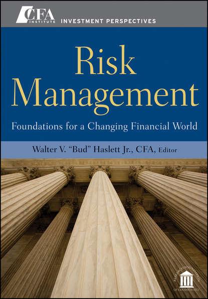 Группа авторов Risk Management. Foundations For a Changing Financial World недорого