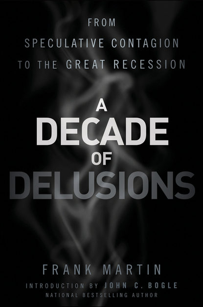 John C. Bogle A Decade of Delusions. From Speculative Contagion to the Great Recession matthew tuttle how harvard and yale beat the market what individual investors can learn from the investment strategies of the most successful university endowments
