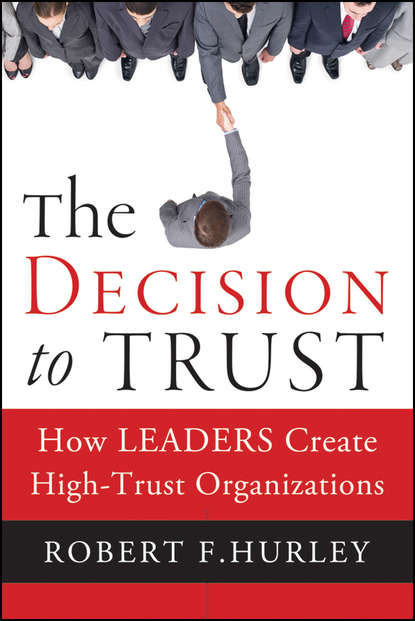 Фото - Robert Hurley F. The Decision to Trust. How Leaders Create High-Trust Organizations shayla c nunnally trust in black america