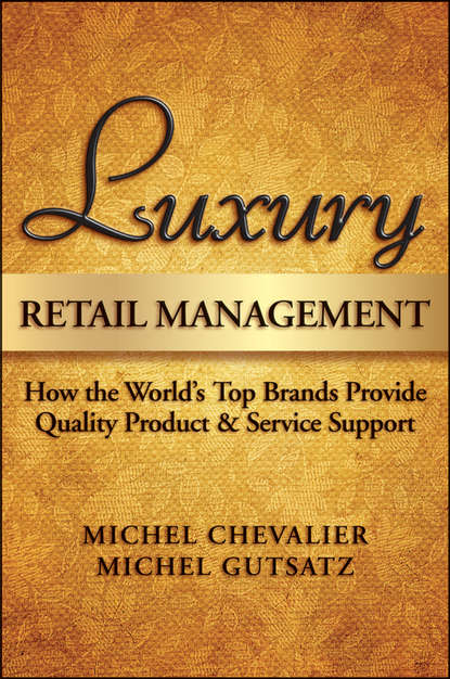 Michel Chevalier Luxury Retail Management. How the World's Top Brands Provide Quality Product and Service Support retail success