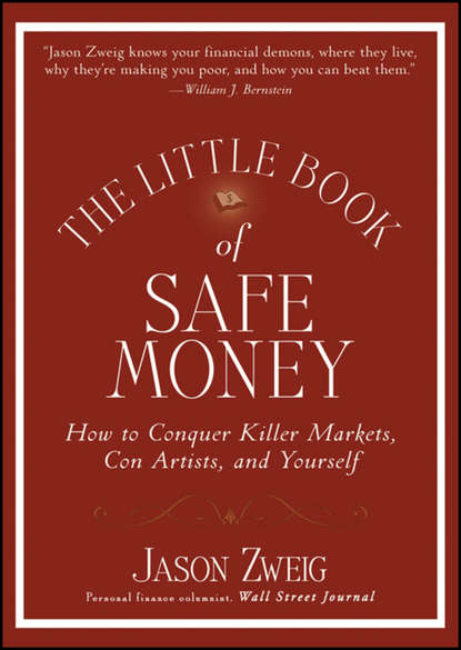 Jason Zweig The Little Book of Safe Money. How to Conquer Killer Markets, Con Artists, and Yourself jason zweig the little book of safe money how to conquer killer markets con artists and yourself