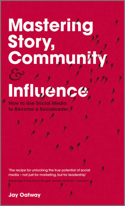Jay Oatway Mastering Story, Community and Influence. How to Use Social Media to Become a Socialeader