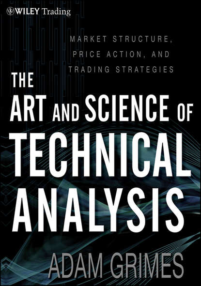 Фото - Adam Grimes The Art and Science of Technical Analysis. Market Structure, Price Action and Trading Strategies cynthia kase a kase on technical analysis workbook trading and forecasting