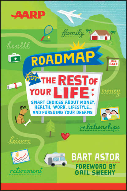 Bart Astor AARP Roadmap for the Rest of Your Life. Smart Choices About Money, Health, Work, Lifestyle .. and Pursuing Your Dreams moshe milevsky a pensionize your nest egg how to use product allocation to create a guaranteed income for life