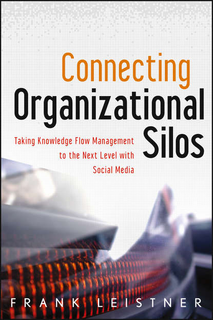 Frank Leistner Connecting Organizational Silos. Taking Knowledge Flow Management to the Next Level with Social Media andy smith the dragonfly effect quick effective and powerful ways to use social media to drive social change