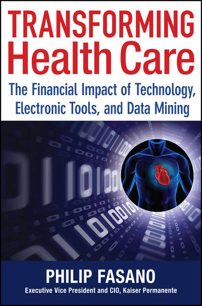 Phil Fasano Transforming Health Care. The Financial Impact of Technology, Electronic Tools and Data Mining