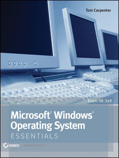 Tom Carpenter Microsoft Windows Operating System Essentials operating system