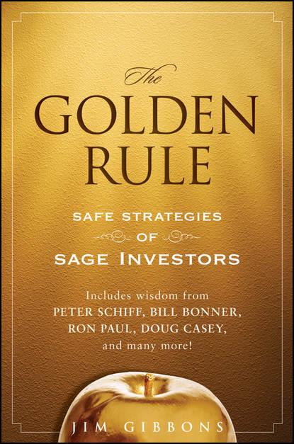 Jim Gibbons The Golden Rule. Safe Strategies of Sage Investors charles d ellis the index revolution why investors should join it now