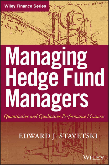 E. Stavetski J. Managing Hedge Fund Managers. Quantitative and Qualitative Performance Measures david hampton hedge fund modelling and analysis an object oriented approach using c