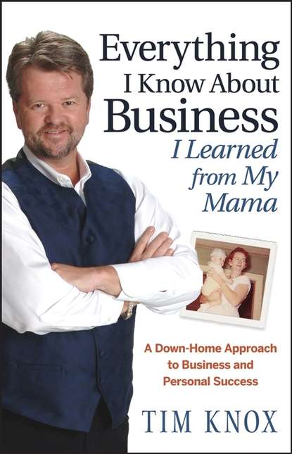 Everything I Know About Business I Learned from my Mama. A Down-Home Approach to Business and Personal Success фото