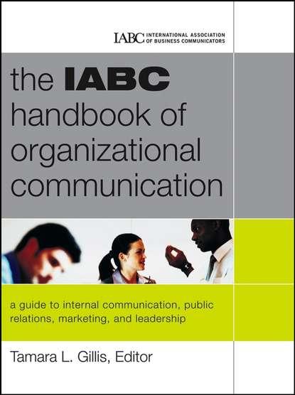 Tamara Gillis The IABC Handbook of Organizational Communication. A Guide to Internal Communication, Public Relations, Marketing and Leadership недорого
