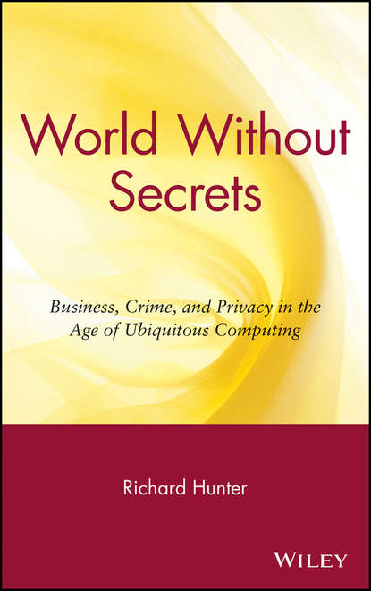 Richard Hunter S. World Without Secrets. Business, Crime, and Privacy in the Age of Ubiquitous Computing недорого