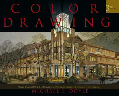 Фото - Michael Doyle E. Color Drawing. Design Drawing Skills and Techniques for Architects, Landscape Architects, and Interior Designers diana balmori drawing and reinventing landscape
