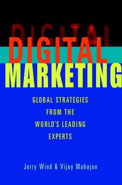 Vijay Mahajan Digital Marketing. Global Strategies from the World's Leading Experts kerry smith experiential marketing secrets strategies and success stories from the world s greatest brands