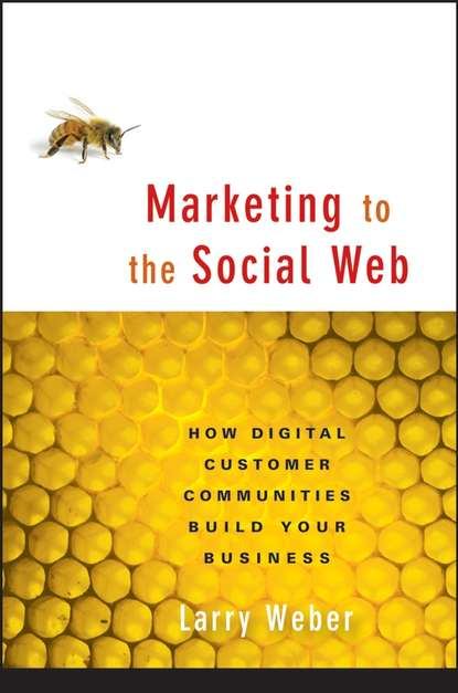 Larry Weber Marketing to the Social Web. How Digital Customer Communities Build Your Business scotton james f the world news prism digital social and interactive