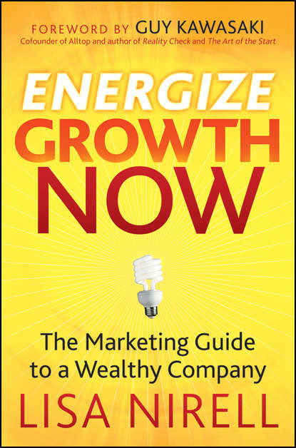 Фото - Lisa Nirell Energize Growth Now. The Marketing Guide to a Wealthy Company andy bird the growth drivers the definitive guide to transforming marketing capabilities