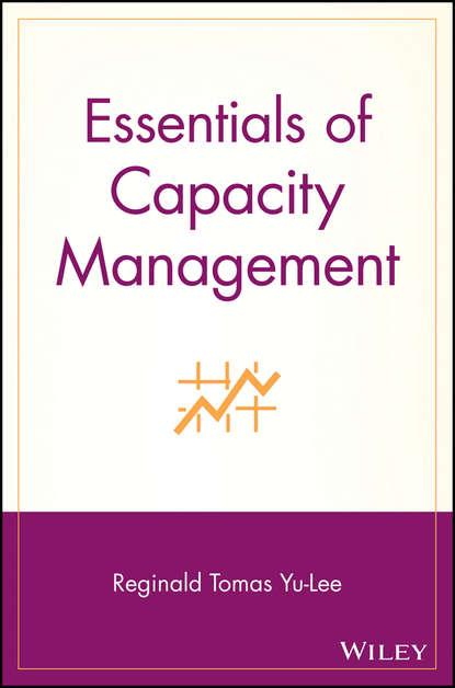 Reginald Yu-Lee Tomas Essentials of Capacity Management reginald yu lee tomas essentials of capacity management