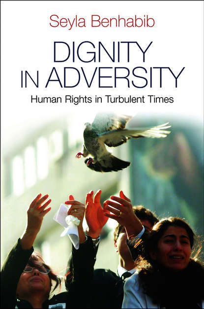 Dignity in Adversity. Human Rights in Troubled Times