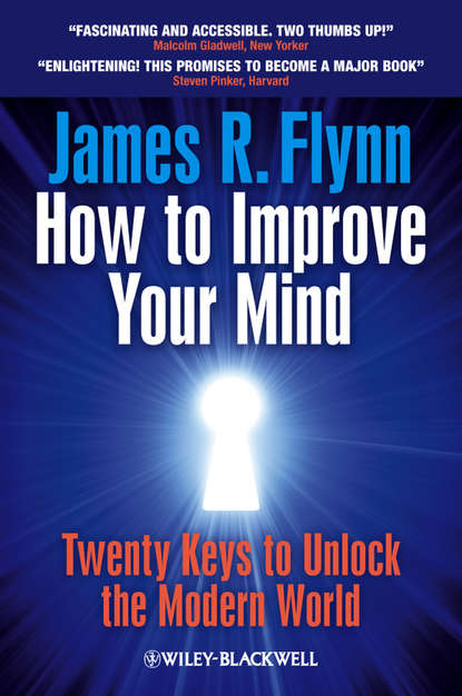 James R. Flynn How To Improve Your Mind. 20 Keys to Unlock the Modern World shane backhouse the master of the keys