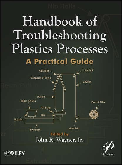 John R. Wagner, Jr. Handbook of Troubleshooting Plastics Processes. A Practical Guide mark isaak the counter creationism handbook