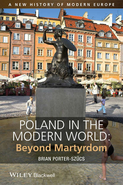 Фото - Brian Porter-Szucs Poland in the Modern World. Beyond Martyrdom dr brown terence ireland a social and cultural history 1922–2001