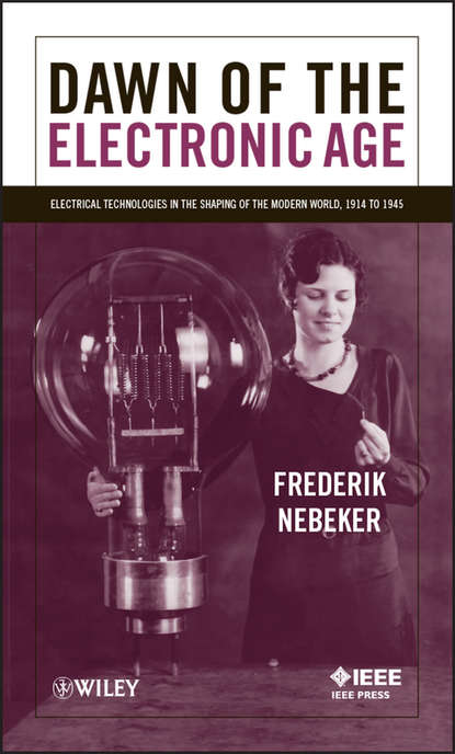 Frederik Nebeker Dawn of the Electronic Age. Electrical Technologies in the Shaping of the Modern World, 1914 to 1945 ed lipiansky electrical electronics and digital hardware essentials for scientists and engineers