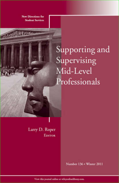 Larry Roper D. Supporting and Supervising Mid-Level Professionals. New Directions for Student Services, Number 136 osteen laura developing students leadership capacity new directions for student services number 140