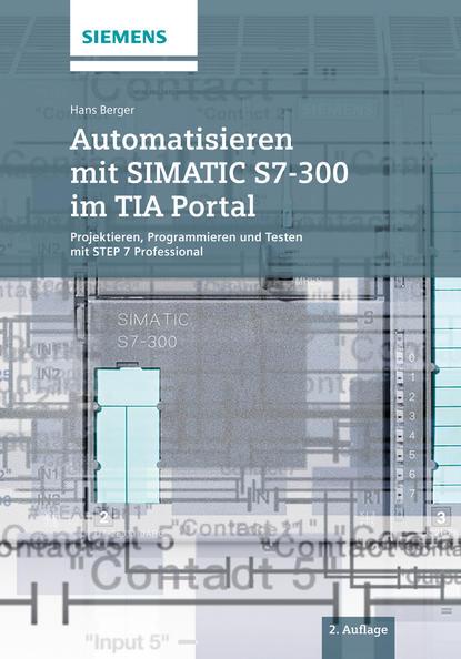 Hans Berger Automatisieren mit SIMATIC S7-300 im TIA Portal. Projektieren, Programmieren und Testen mit STEP 7 Professional reimar pohlman untersuchungen uber ein prufverfahren fur oberflachenrisse an zylindrischen metallischen pruflingen mit hilfe beruhrungslos elektrodynamisch gesendeter und empfangener oberflachenwellen