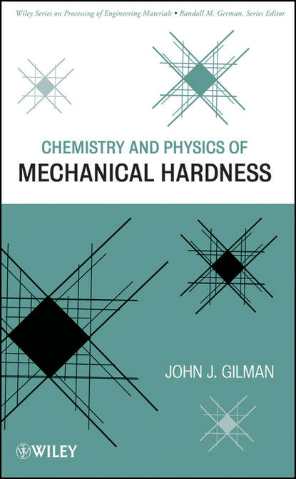 John Gilman J. Chemistry and Physics of Mechanical Hardness d beskrovniy chemistry technology and properties of synthetic rubber