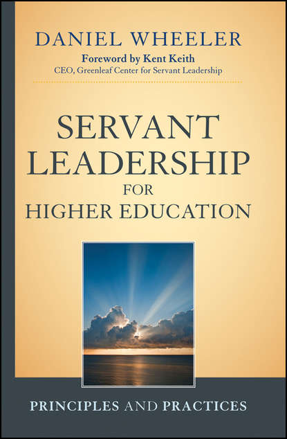 Daniel Wheeler W. Servant Leadership for Higher Education. Principles and Practices mary lou higgerson communication strategies for managing conflict a guide for academic leaders