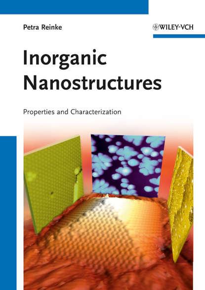 Petra Reinke Inorganic Nanostructures. Properties and Characterization cai zhuan wang atomic structure prediction of nanostructures clusters and surfaces