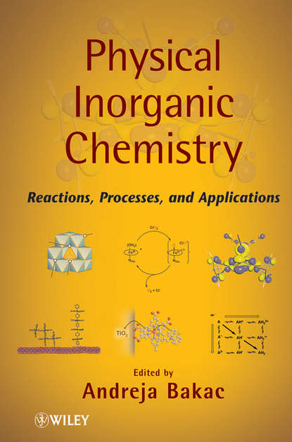 Andreja Bakac Physical Inorganic Chemistry. Reactions, Processes, and Applications roger prud homme flows and chemical reactions in an electromagnetic field
