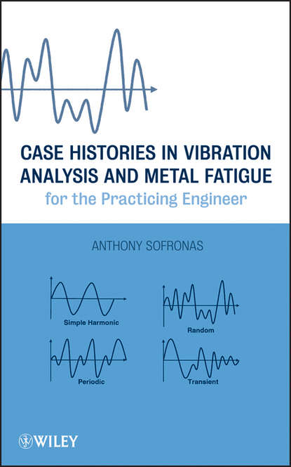 Anthony Sofronas Case Histories in Vibration Analysis and Metal Fatigue for the Practicing Engineer case histories