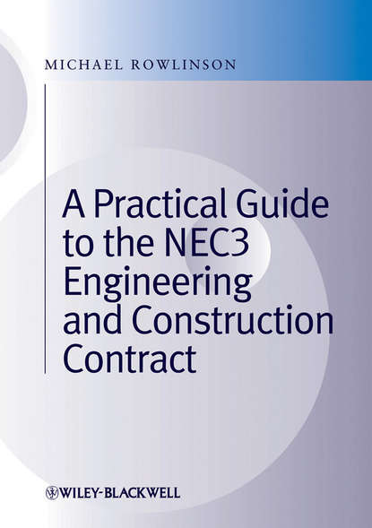 Michael Rowlinson A Practical Guide to the NEC3 Engineering and Construction Contract mohamed el reedy a construction management for industrial projects a modular guide for project managers