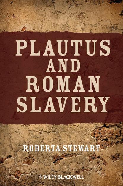 Roberta Stewart Plautus and Roman Slavery alessandra de lyte surrender to slavery