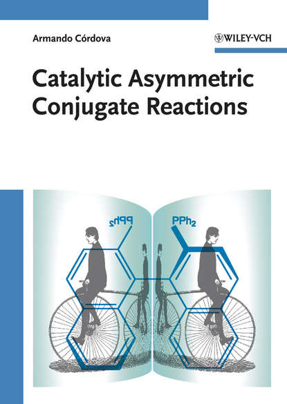 Фото - Armando Cordova Catalytic Asymmetric Conjugate Reactions jian zhou multicatalyst system in asymmetric catalysis