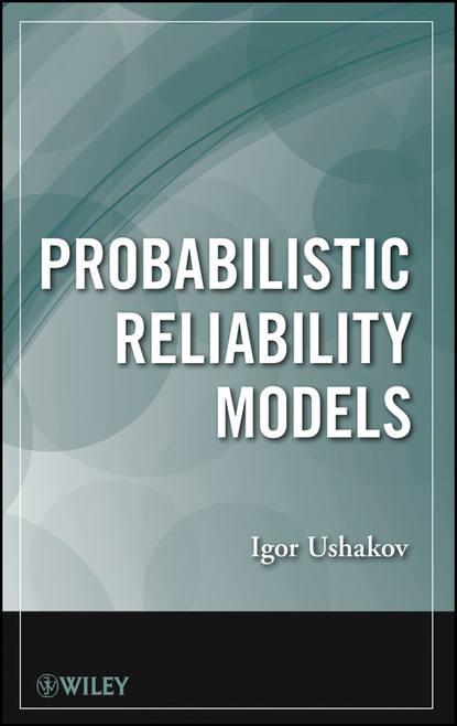 Фото - Igor Ushakov A. Probabilistic Reliability Models igor a ushakov optimal resource allocation