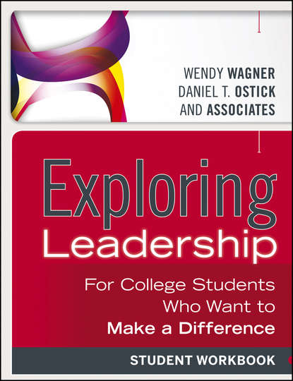 Wagner Wendy Exploring Leadership. For College Students Who Want to Make a Difference, Student Workbook william cohen a heroic leadership leading with integrity and honor