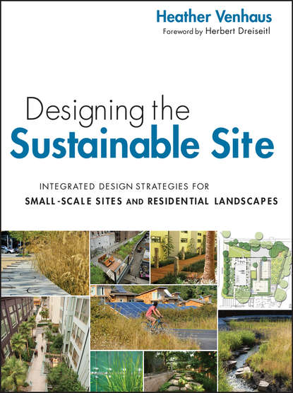Venhaus Heather L. Designing the Sustainable Site, Enhanced Edition. Integrated Design Strategies for Small Scale Sites and Residential Landscapes materials for sustainable sites