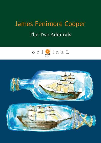 Джеймс Фенимор Купер The Two Admirals the gift a novel