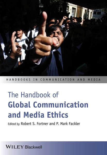 The Handbook of Global Communication and Media Ethics